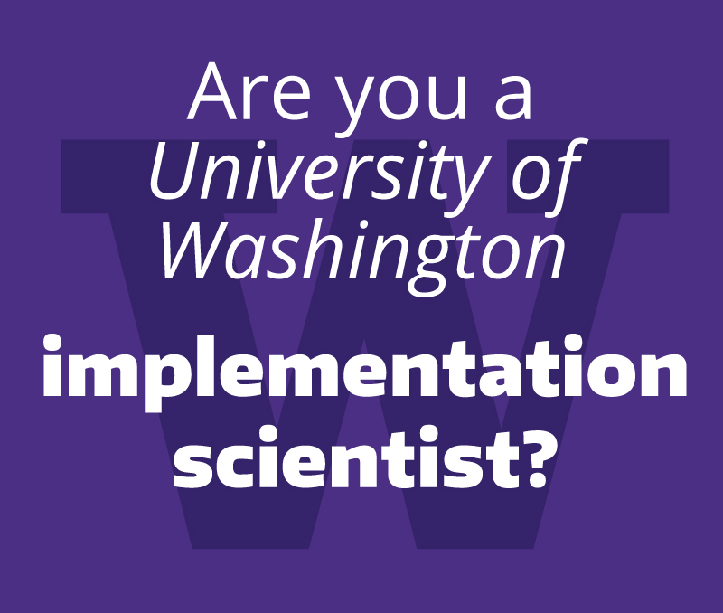 Are you a University of Washington Implementation scientist?