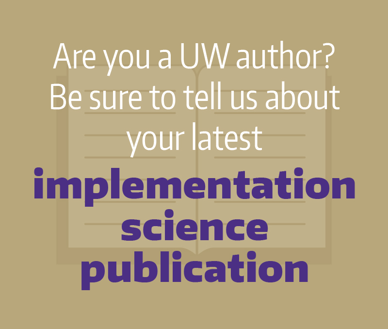 Are you a UW author? Be sure to tell us about your latest implementation science publication.