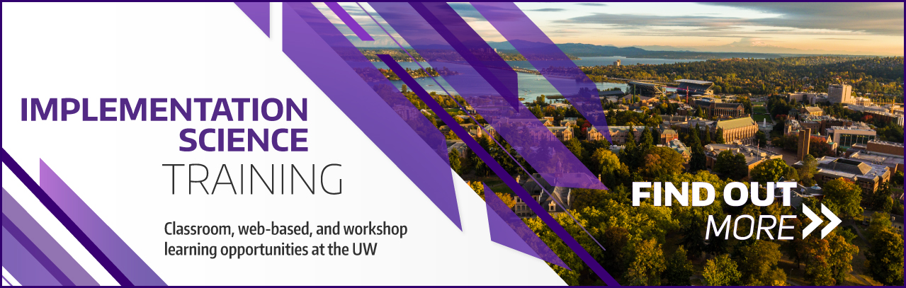 Implementation science training: Classroom, web-based, and workshop learning opportunities at the University of Washington.