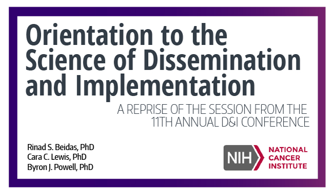 Orientation to the Science of Dissemination and Implementation. A reprise of the session from the 11th annual D&I Science conference.