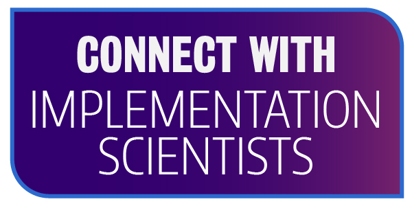 Connect with implementation scientists.