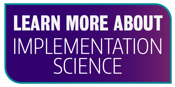 Learn more about implementation science.