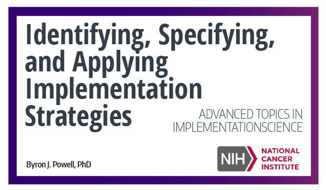 Identifying, Specifying and Applying Implementation Strategies: A Webinar by the NCI