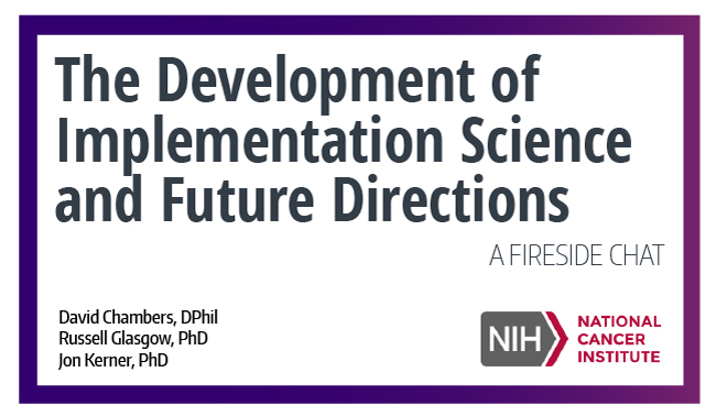 The Development of Implementation Science and Future Directions: A Fireside Chat