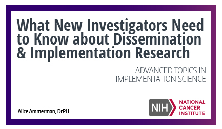 What new investigators need to know about dissemination and implementatino research
